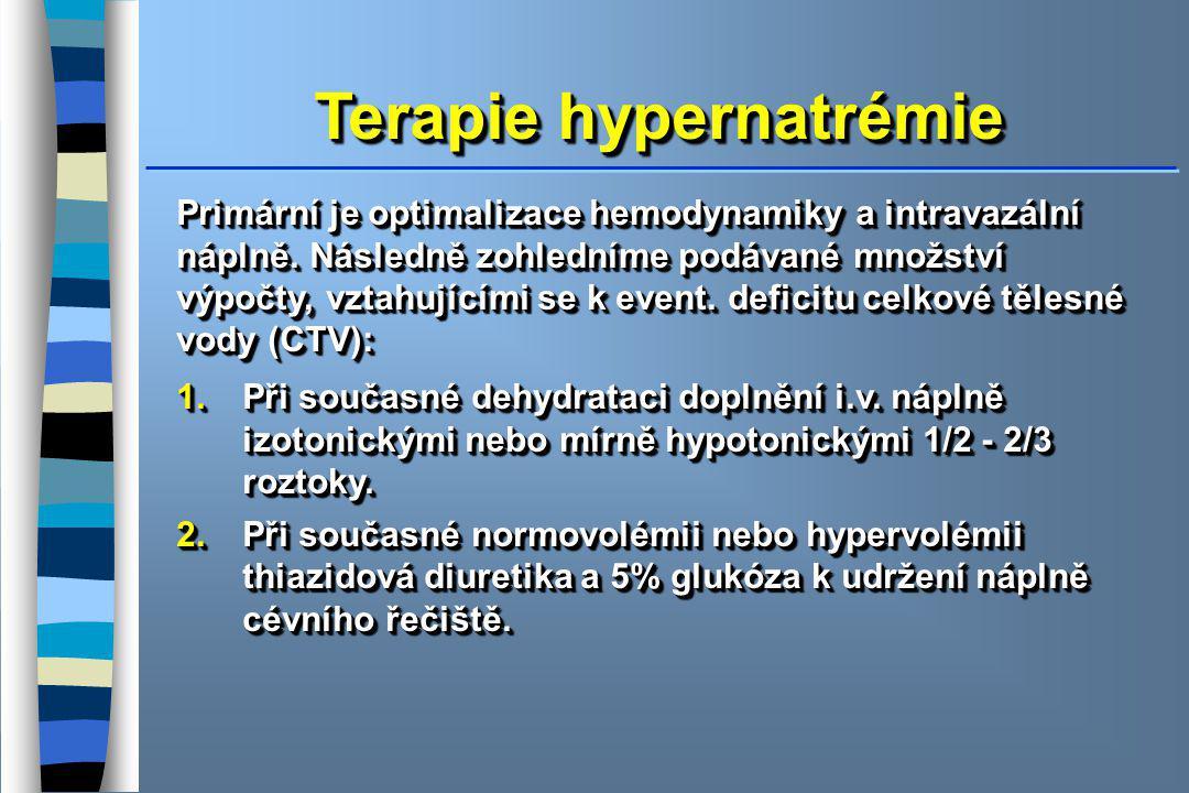 Terapie hypernatrémie Primární je optimalizace hemodynamiky a intravazální náplně. Následně zohledníme podávané množství výpočty, vztahujícími se k ev