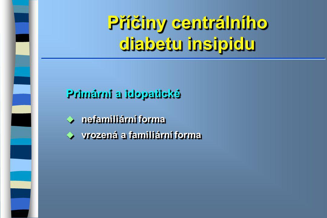 Příčiny centrálního diabetu insipidu Příčiny centrálního diabetu insipidu Primární a idopatické  nefamiliární forma  vrozená a familiární forma Primární a idopatické  nefamiliární forma  vrozená a familiární forma