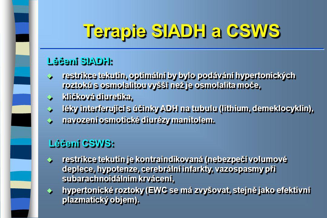 Terapie SIADH a CSWS Léčení SIADH:  restrikce tekutin, optimální by bylo podávání hypertonických roztoků s osmolalitou vyšší než je osmolalita moče,