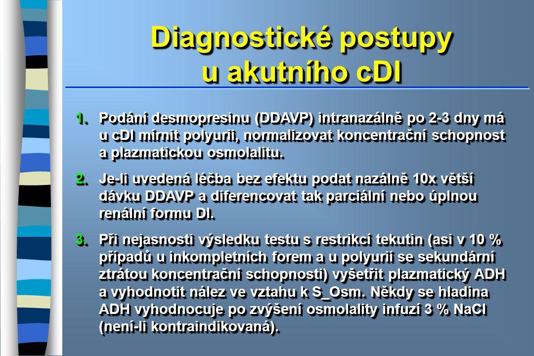 Diagnostické postupy u akutního cDI 1.Podání desmopresinu (DDAVP) intranazálně po 2-3 dny má u cDI mírnit polyurii, normalizovat koncentrační schopnost a plazmatickou osmolalitu.