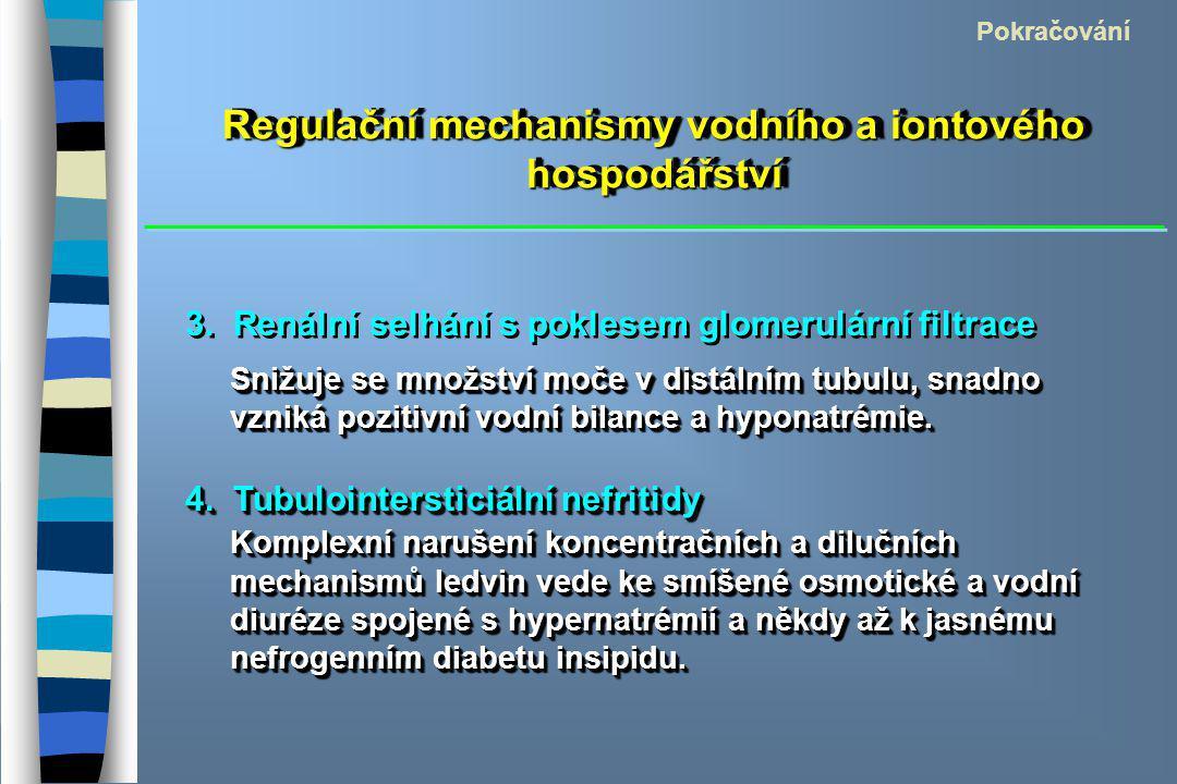 Regulační mechanismy vodního a iontového hospodářství Pokračování 3. Renální selhání s poklesem glomerulární filtrace Snižuje se množství moče v distá
