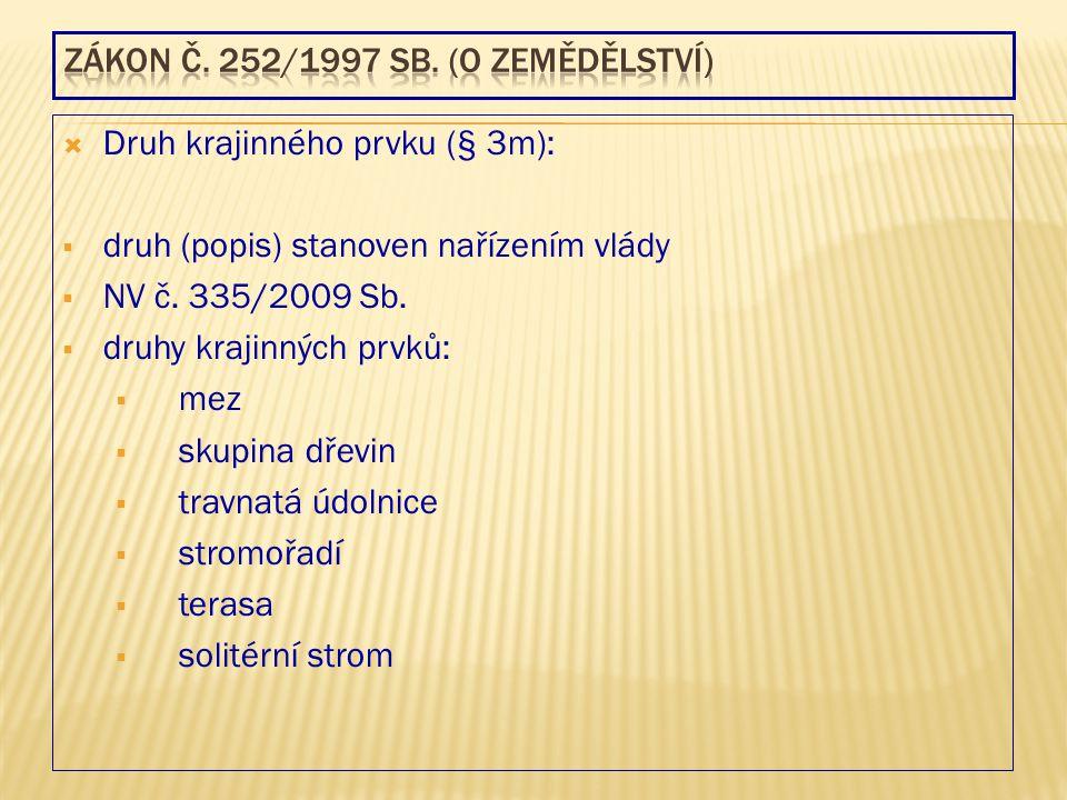  Druh krajinného prvku (§ 3m):  druh (popis) stanoven nařízením vlády  NV č. 335/2009 Sb.  druhy krajinných prvků:  mez  skupina dřevin  travna