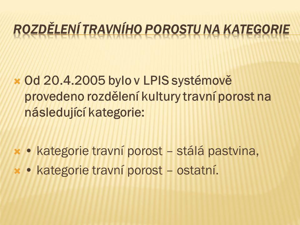  Od 20.4.2005 bylo v LPIS systémově provedeno rozdělení kultury travní porost na následující kategorie:  kategorie travní porost – stálá pastvina, 