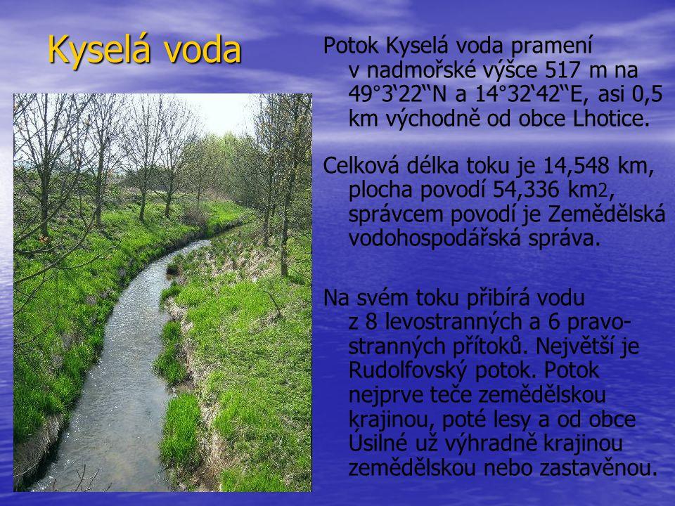 Kyselá voda Potok Kyselá voda pramení v nadmořské výšce 517 m na 49°3'22''N a 14°32'42''E, asi 0,5 km východně od obce Lhotice. Celková délka toku je