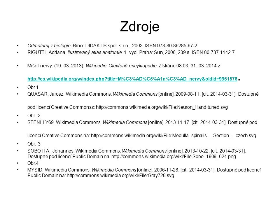 Zdroje Odmaturuj z biologie. Brno: DIDAKTIS spol. s r.o., 2003. ISBN 978-80-86285-67-2. RIGUTTI, Adriana. Ilustrovaný atlas anatomie. 1. vyd. Praha: S