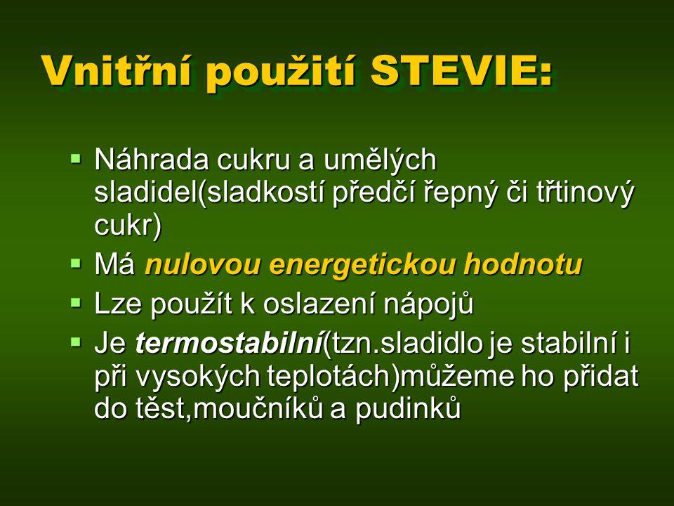 Vnitřní použití STEVIE:  Náhrada cukru a umělých sladidel(sladkostí předčí řepný či třtinový cukr)  Má nulovou energetickou hodnotu  Lze použít k o