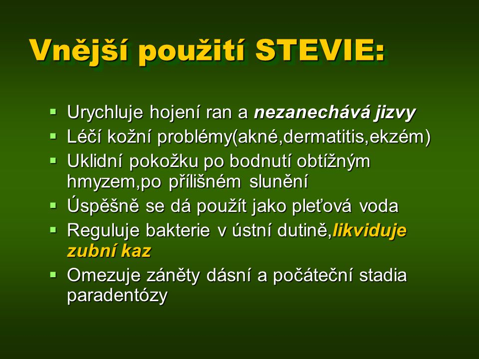 Vnější použití STEVIE:  Urychluje hojení ran a nezanechává jizvy  Léčí kožní problémy(akné,dermatitis,ekzém)  Uklidní pokožku po bodnutí obtížným h
