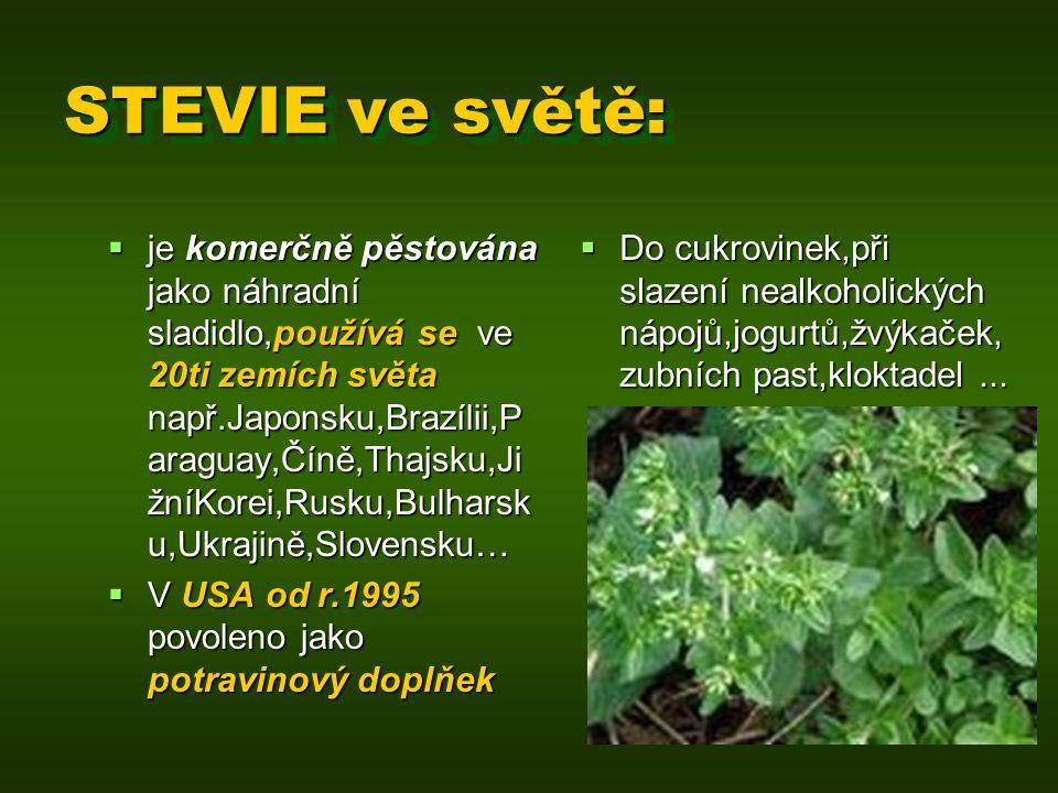 STEVIE ve světě:  je komerčně pěstována jako náhradní sladidlo,používá se ve 20ti zemích světa např.Japonsku,Brazílii,P araguay,Číně,Thajsku,Ji žníKo
