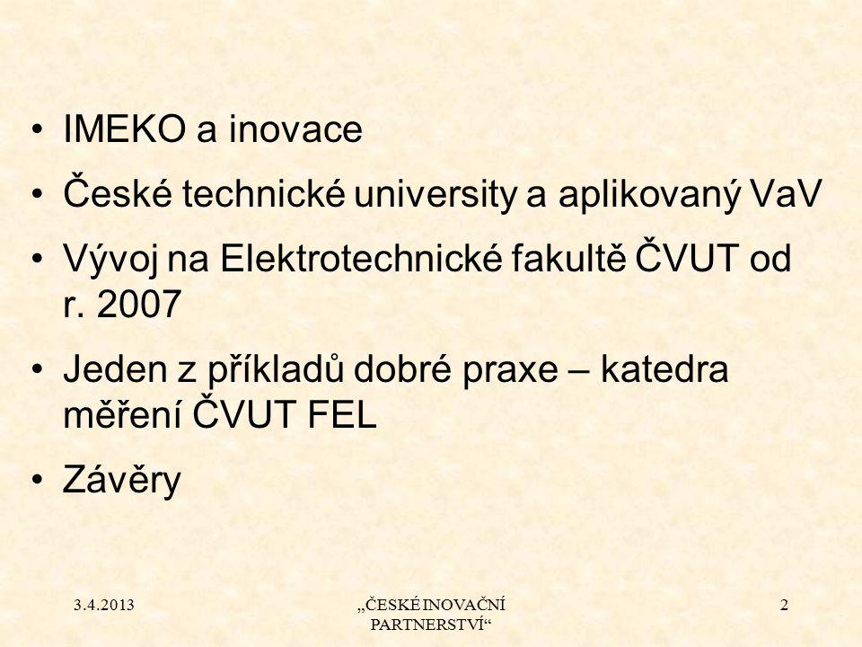 """3.4.2013""""ČESKÉ INOVAČNÍ PARTNERSTVÍ"""" 2 IMEKO a inovace České technické university a aplikovaný VaV Vývoj na Elektrotechnické fakultě ČVUT od r. 2007 J"""