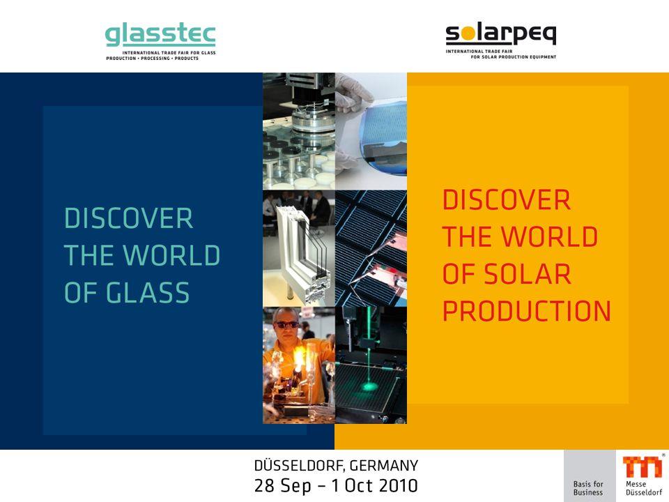 glasstec – Discover the World of Glass Sklářský průmysl (II) Zpracování a zušlechťování skla, sklářské produkty  Zušlechtěné a zpracované tabulové sklo  Sklo do vozidel  Skleněná a minerální vlákna  Solární aplikace  Konstrukční stavební sklo
