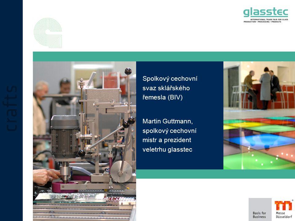 Spolkový cechovní svaz sklářského řemesla (BIV) Martin Guttmann, spolkový cechovní mistr a prezident veletrhu glasstec