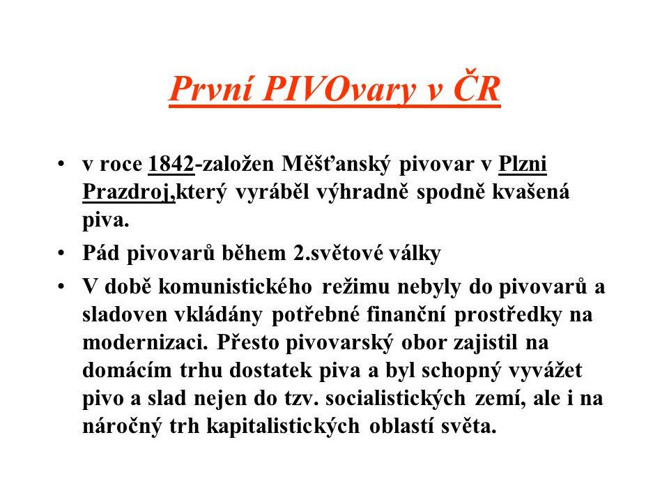 První PIVOvary v ČR v roce 1842-založen Měšťanský pivovar v Plzni Prazdroj,který vyráběl výhradně spodně kvašená piva.