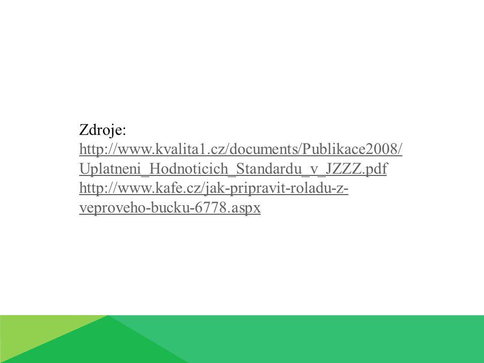 Zdroje: http://www.kvalita1.cz/documents/Publikace2008/ Uplatneni_Hodnoticich_Standardu_v_JZZZ.pdf http://www.kafe.cz/jak-pripravit-roladu-z- veproveh