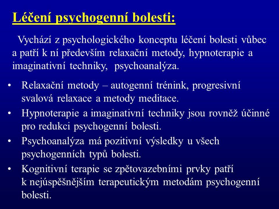 Léčení psychogenní bolesti: Vychází z psychologického konceptu léčení bolesti vůbec a patří k ní především relaxační metody, hypnoterapie a imaginativní techniky, psychoanalýza.