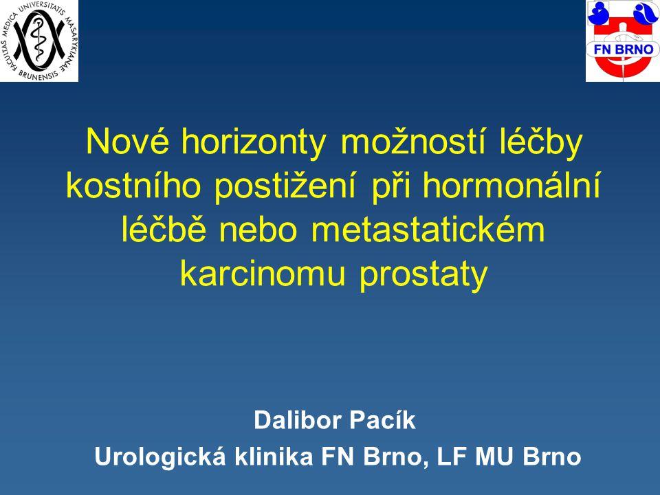 Nové horizonty možností léčby kostního postižení při hormonální léčbě nebo metastatickém karcinomu prostaty Dalibor Pacík Urologická klinika FN Brno,