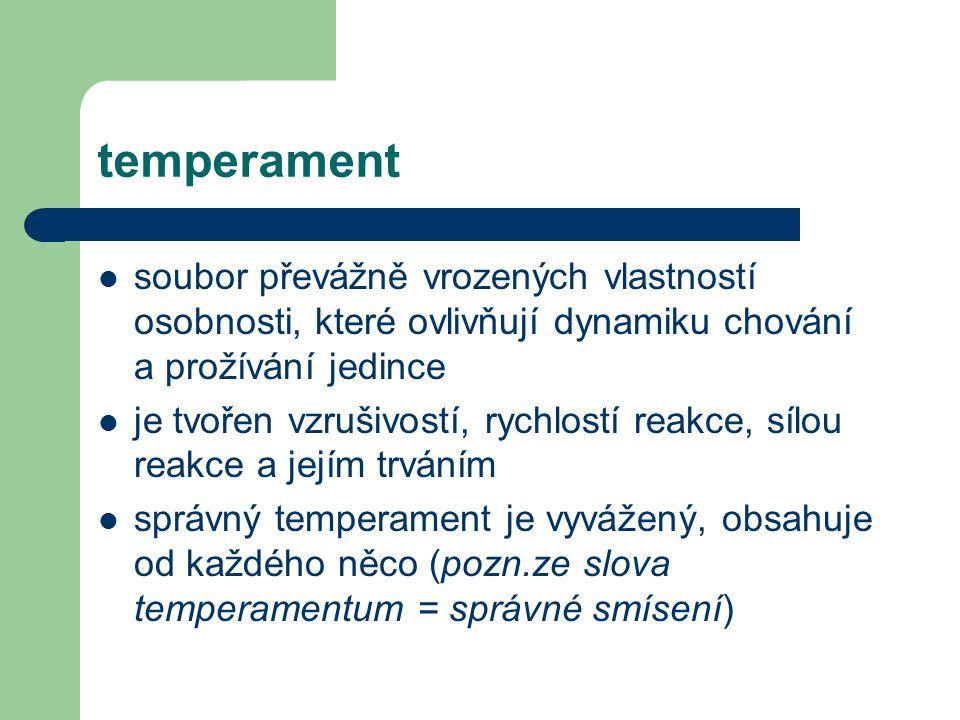 temperament soubor převážně vrozených vlastností osobnosti, které ovlivňují dynamiku chování a prožívání jedince je tvořen vzrušivostí, rychlostí reak
