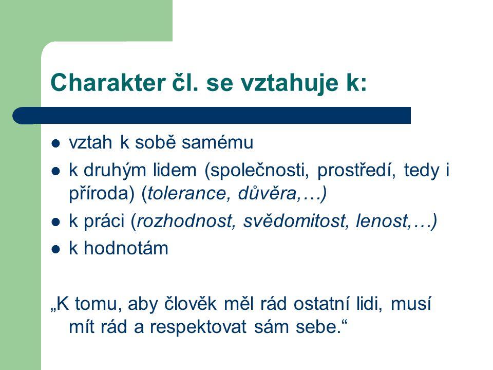 Charakter čl. se vztahuje k: vztah k sobě samému k druhým lidem (společnosti, prostředí, tedy i příroda) (tolerance, důvěra,…) k práci (rozhodnost, sv