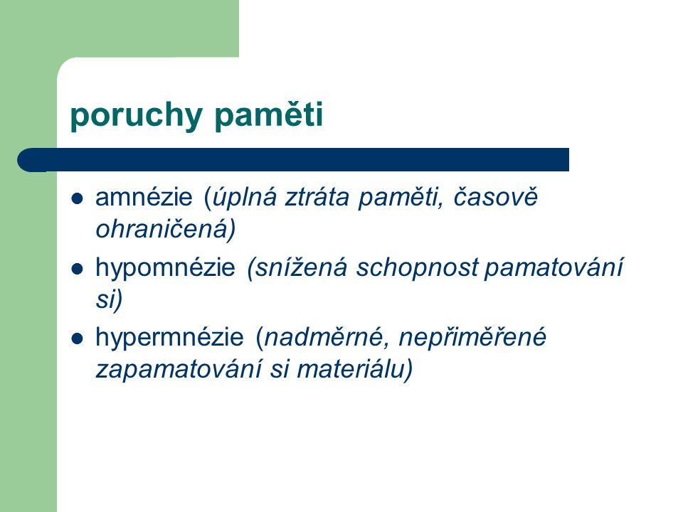 poruchy paměti amnézie (úplná ztráta paměti, časově ohraničená) hypomnézie (snížená schopnost pamatování si) hypermnézie (nadměrné, nepřiměřené zapama