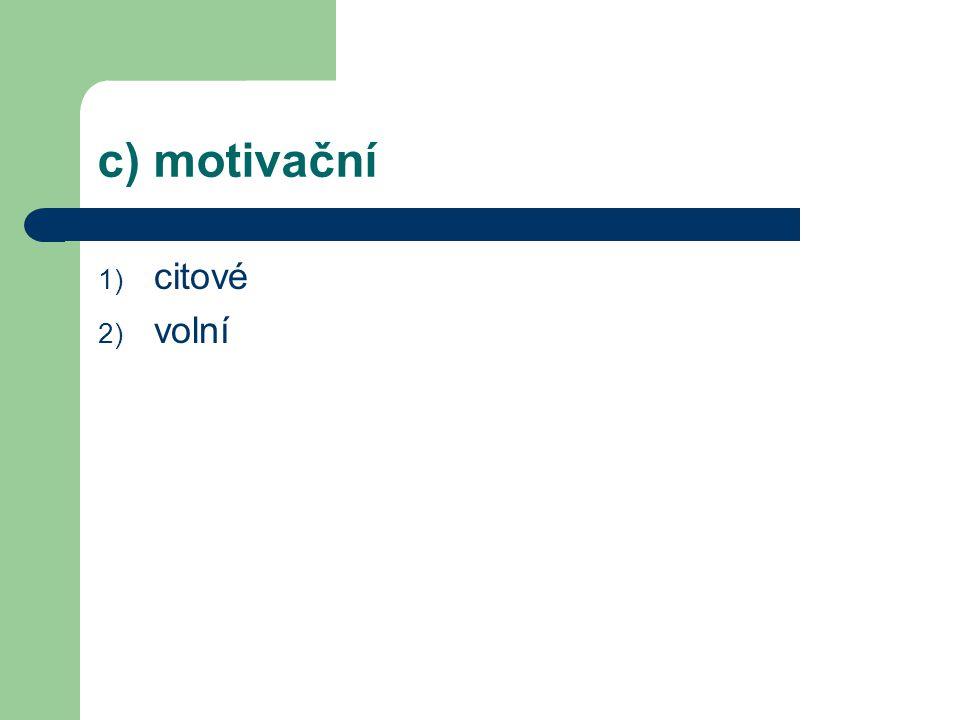 c) motivační 1) citové 2) volní