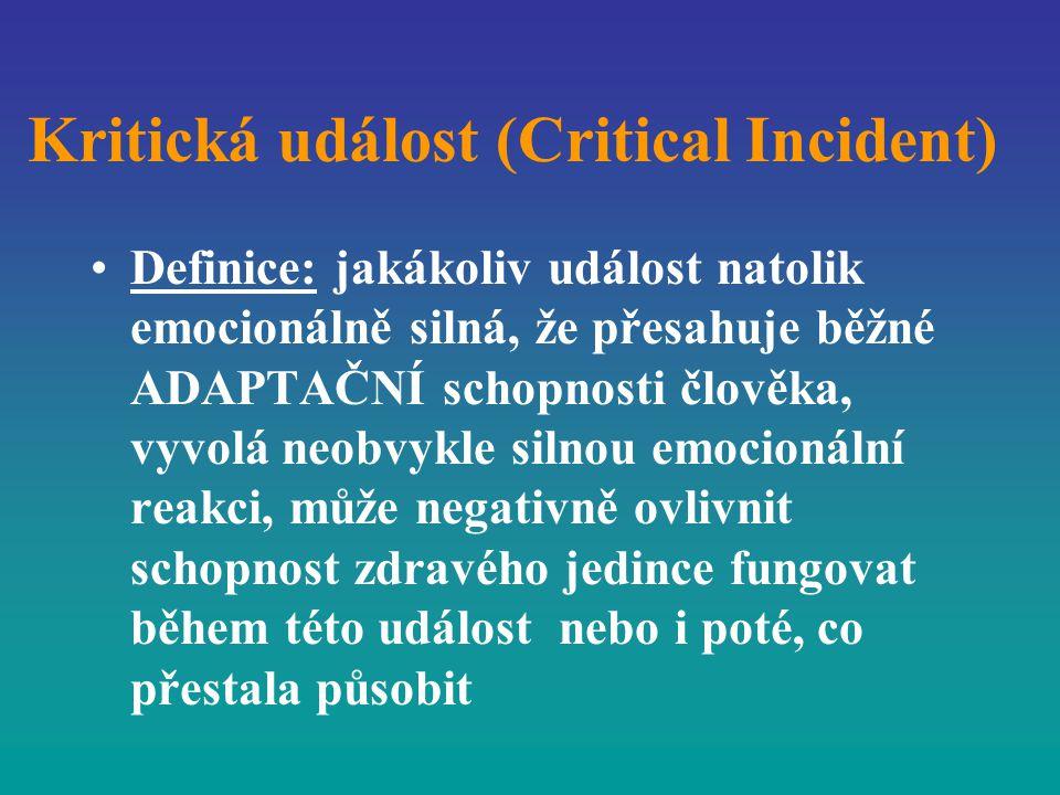 Kritická událost (Critical Incident) Definice: jakákoliv událost natolik emocionálně silná, že přesahuje běžné ADAPTAČNÍ schopnosti člověka, vyvolá ne
