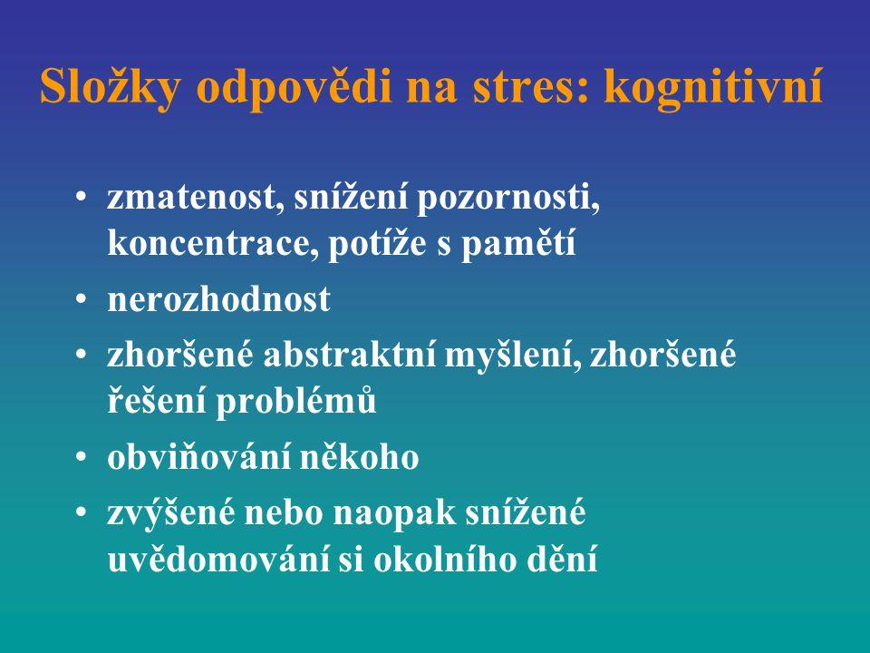 Složky odpovědi na stres: kognitivní zmatenost, snížení pozornosti, koncentrace, potíže s pamětí nerozhodnost zhoršené abstraktní myšlení, zhoršené ře