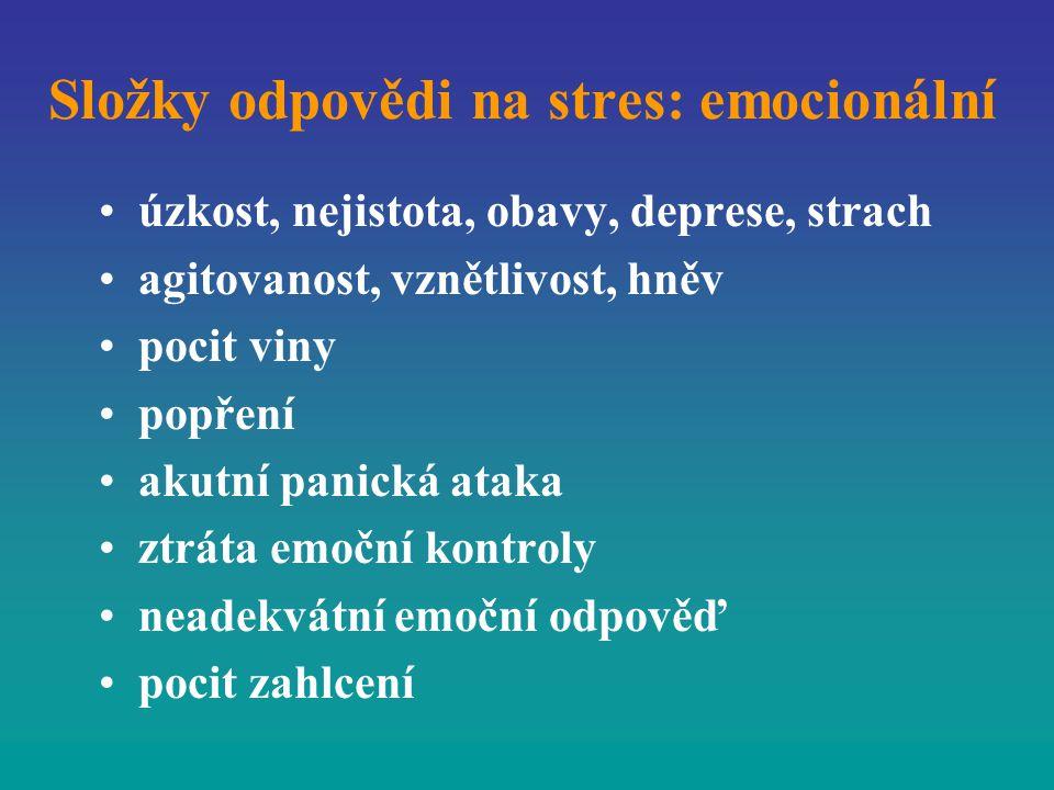 Složky odpovědi na stres: emocionální úzkost, nejistota, obavy, deprese, strach agitovanost, vznětlivost, hněv pocit viny popření akutní panická ataka