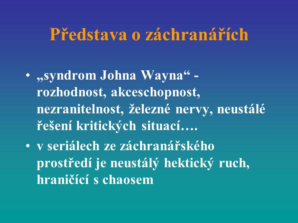 """Představa o záchranářích """"syndrom Johna Wayna"""" - rozhodnost, akceschopnost, nezranitelnost, železné nervy, neustálé řešení kritických situací…. v seri"""