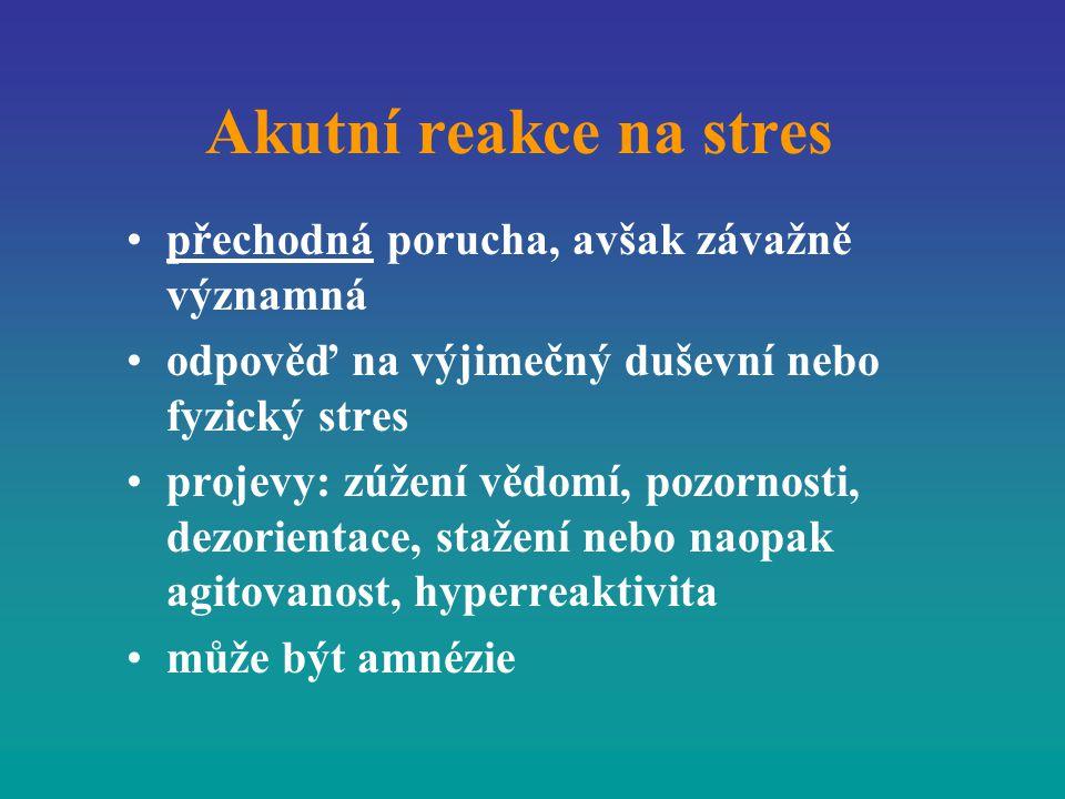 Akutní reakce na stres přechodná porucha, avšak závažně významná odpověď na výjimečný duševní nebo fyzický stres projevy: zúžení vědomí, pozornosti, d