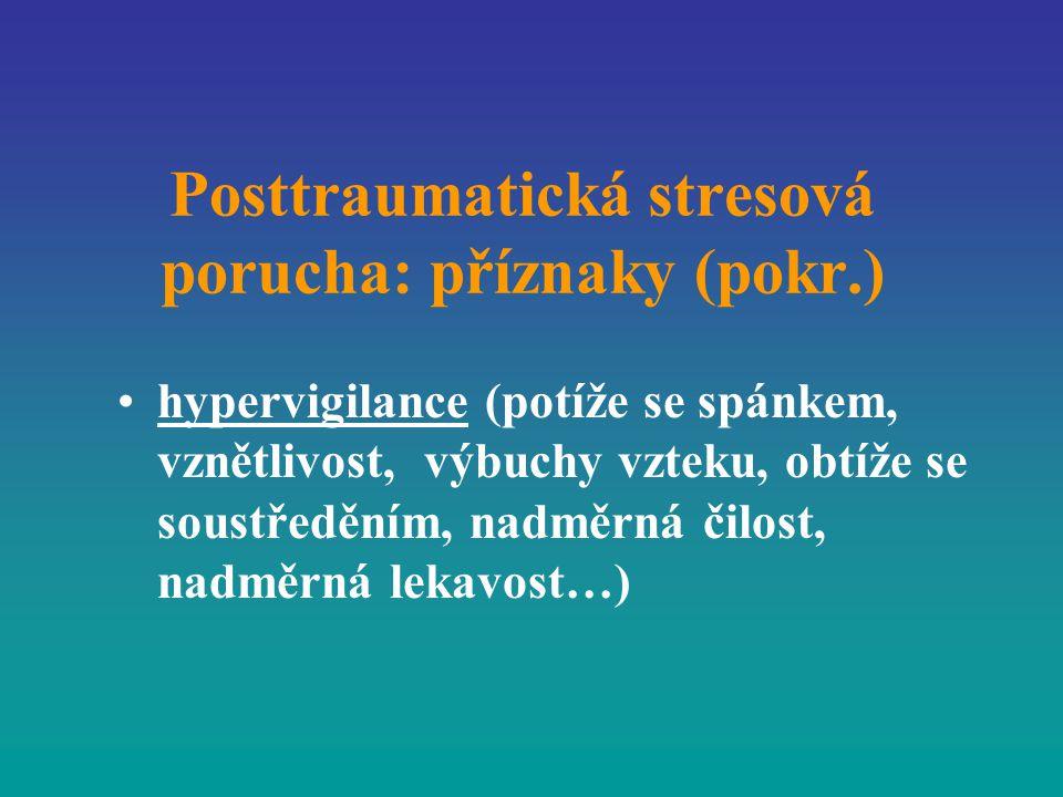 Posttraumatická stresová porucha: příznaky (pokr.) hypervigilance (potíže se spánkem, vznětlivost, výbuchy vzteku, obtíže se soustředěním, nadměrná či