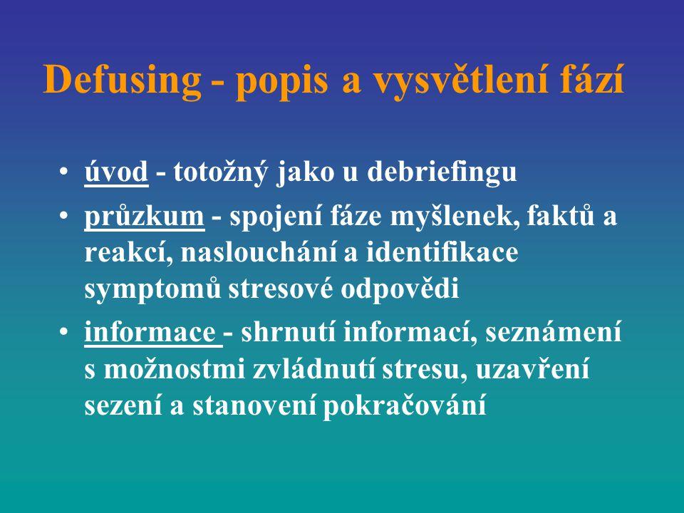 Defusing - popis a vysvětlení fází úvod - totožný jako u debriefingu průzkum - spojení fáze myšlenek, faktů a reakcí, naslouchání a identifikace sympt