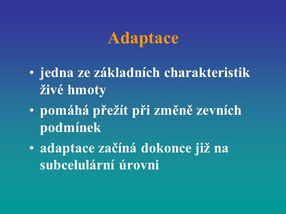 Adaptace jedna ze základních charakteristik živé hmoty pomáhá přežít při změně zevních podmínek adaptace začíná dokonce již na subcelulární úrovni