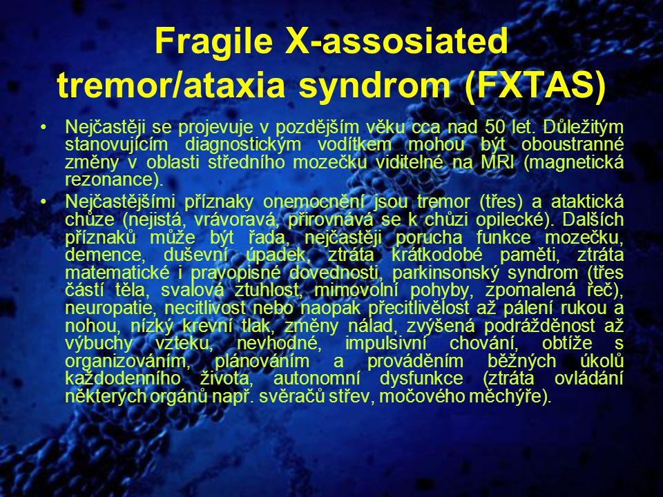 Fragile X-assosiated tremor/ataxia syndrom (FXTAS) Nejčastěji se projevuje v pozdějším věku cca nad 50 let. Důležitým stanovujícím diagnostickým vodít