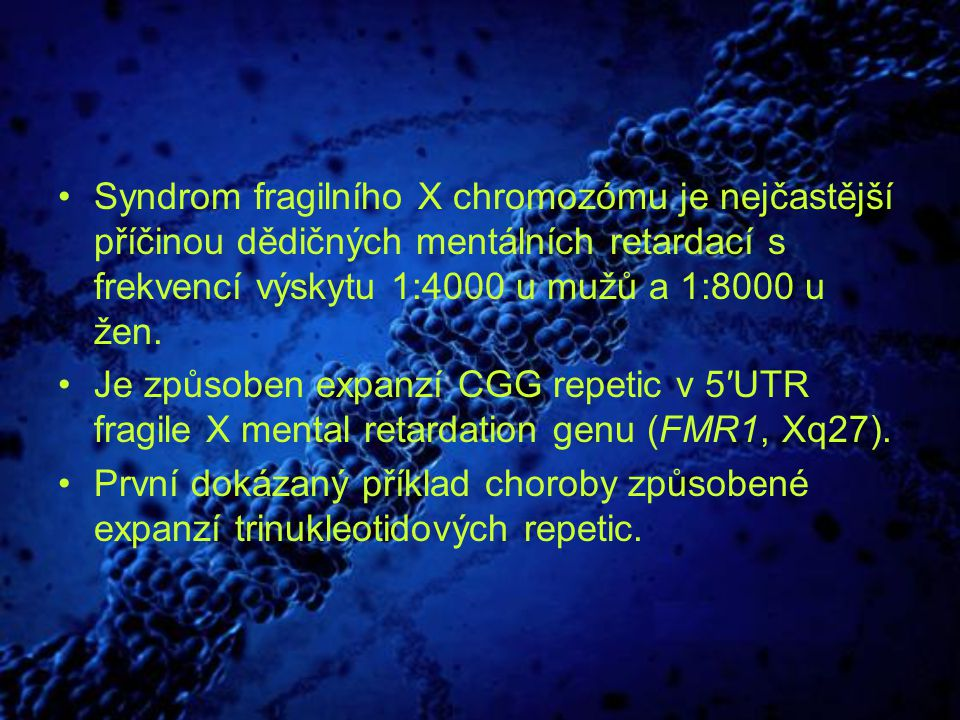 Syndrom fragilního X chromozómu je nejčastější příčinou dědičných mentálních retardací s frekvencí výskytu 1:4000 u mužů a 1:8000 u žen. Je způsoben e