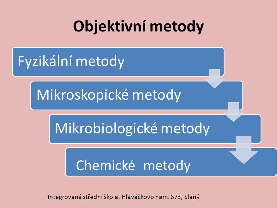 Objektivní metody Fyzikální metodyMikroskopické metodyMikrobiologické metody Chemické metody Integrovaná střední škola, Hlaváčkovo nám. 673, Slaný