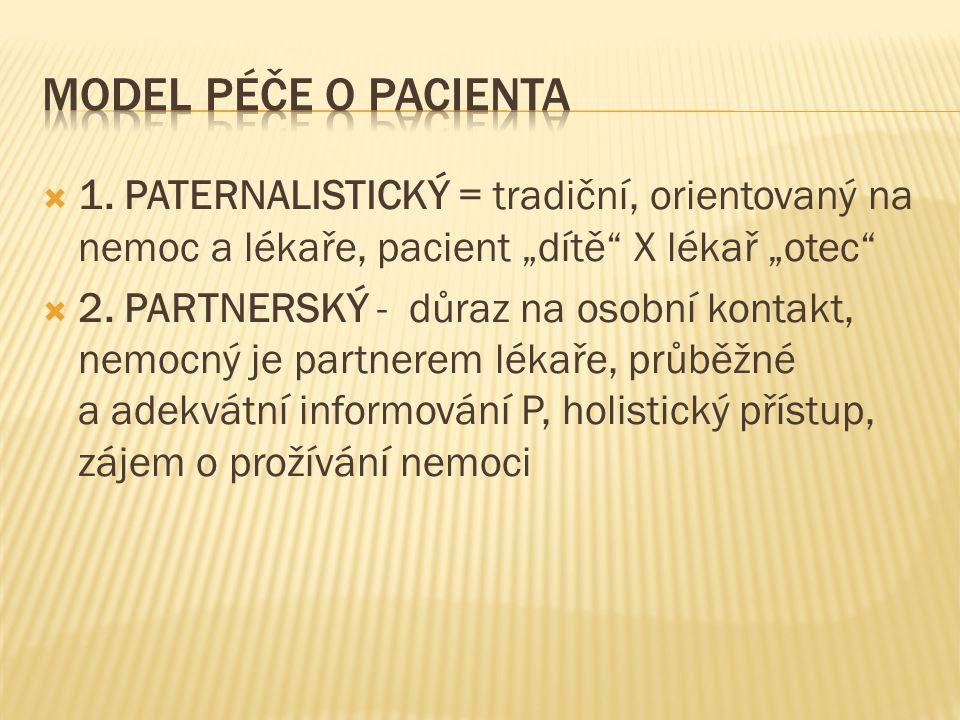 """ 1. PATERNALISTICKÝ = tradiční, orientovaný na nemoc a lékaře, pacient """"dítě X lékař """"otec  2."""