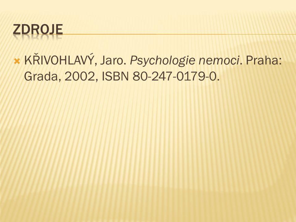  KŘIVOHLAVÝ, Jaro. Psychologie nemoci. Praha: Grada, 2002, ISBN 80-247-0179-0.