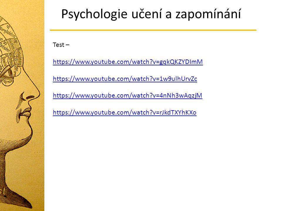 Psychologie učení a zapomínání Test – https://www.youtube.com/watch?v=gqkQKZYDImM https://www.youtube.com/watch?v=1w9ulhUrvZc https://www.youtube.com/watch?v=4nNh3wAqzjM https://www.youtube.com/watch?v=rJkdTXYhKXo