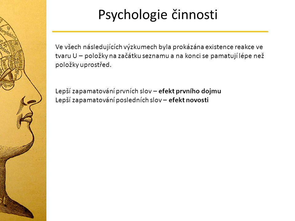 Psychologie činnosti Ve všech následujících výzkumech byla prokázána existence reakce ve tvaru U – položky na začátku seznamu a na konci se pamatují lépe než položky uprostřed.