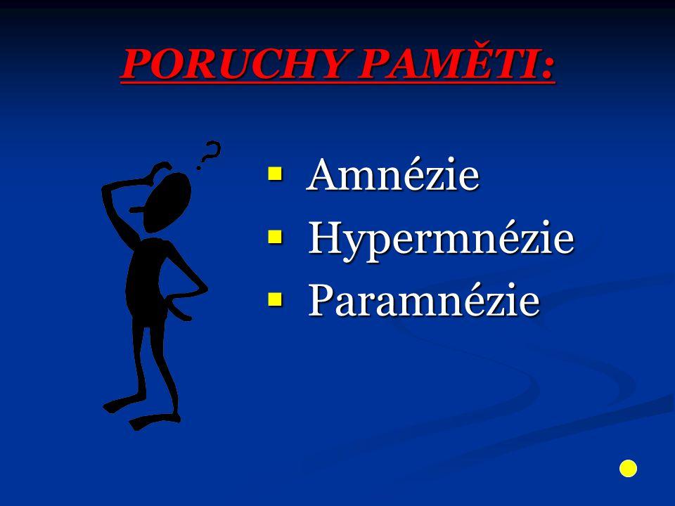 PORUCHY PAMĚTI:  Amnézie  Hypermnézie  Paramnézie