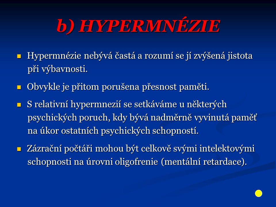 b) HYPERMNÉZIE Hypermnézie nebývá častá a rozumí se jí zvýšená jistota Hypermnézie nebývá častá a rozumí se jí zvýšená jistota při výbavnosti. při výb