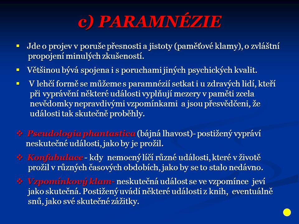 c) PARAMNÉZIE  Jde o projev v poruše přesnosti a jistoty (paměťové klamy), o zvláštní propojení minulých zkušeností.