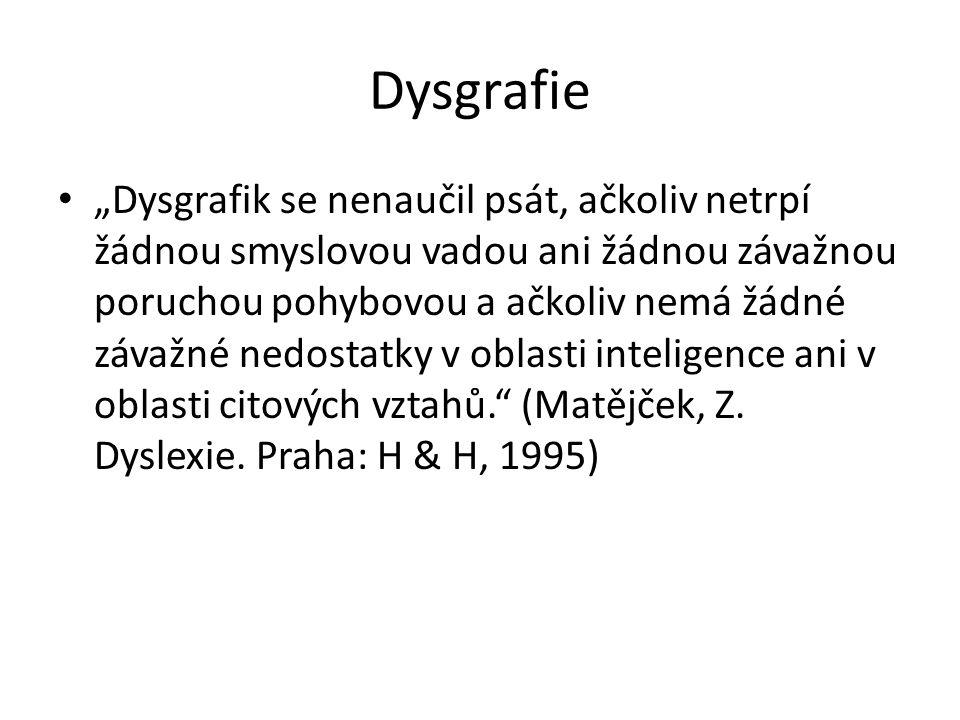 """""""Dysgrafik se nenaučil psát, ačkoliv netrpí žádnou smyslovou vadou ani žádnou závažnou poruchou pohybovou a ačkoliv nemá žádné závažné nedostatky v ob"""