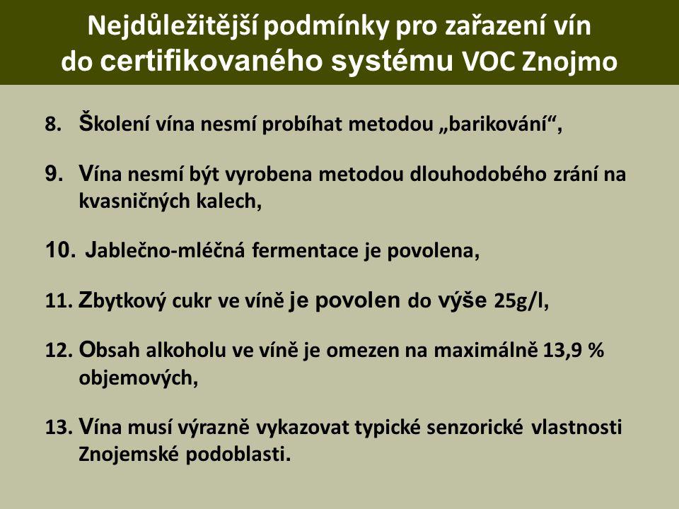 """Nejdůležitější podmínky pro zařazení vín do certifikovaného systému VOC Znojmo 8. Š kolení vína nesmí probíhat metodou """"barikování"""", 9.V ína nesmí být"""