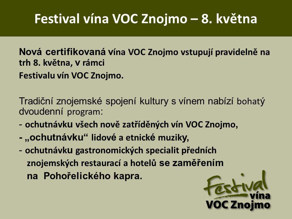 Festival vína VOC Znojmo – 8. května Nová certifikovaná v ína VOC Znojmo vstupují pravidelně na trh 8. května, v rámci Festivalu vín VOC Znojmo. Tradi
