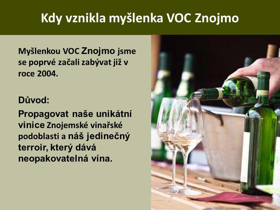 Kdy vznikla myšlenka VOC Znojmo Myšlenkou VOC Znojmo jsme se poprvé začali zabývat již v roce 2004. Důvod: Propagovat naše unikátní vinice Znojemské v