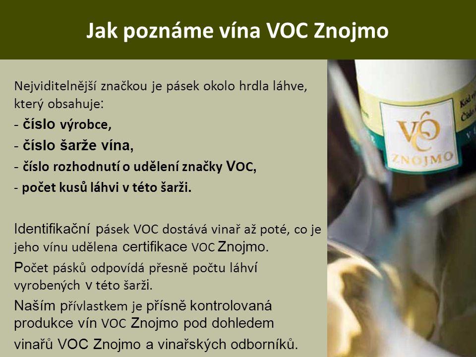 Jak poznáme vína VOC Znojmo Nejviditelnější značkou je pásek okolo hrdla láhve, který obsahuje : - číslo výrobce, - číslo šarže vína, - číslo rozhodnu