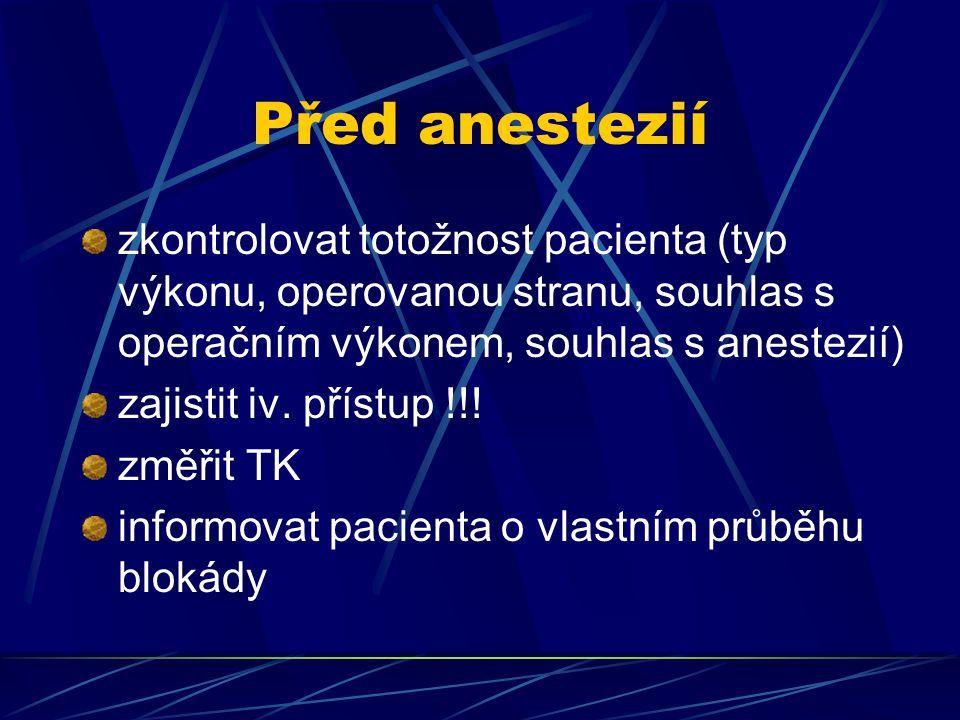Před anestezií zkontrolovat totožnost pacienta (typ výkonu, operovanou stranu, souhlas s operačním výkonem, souhlas s anestezií) zajistit iv. přístup