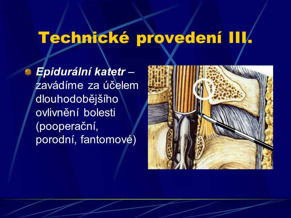 Technické provedení III. Epidurální katetr – zavádíme za účelem dlouhodobějšího ovlivnění bolesti (pooperační, porodní, fantomové)