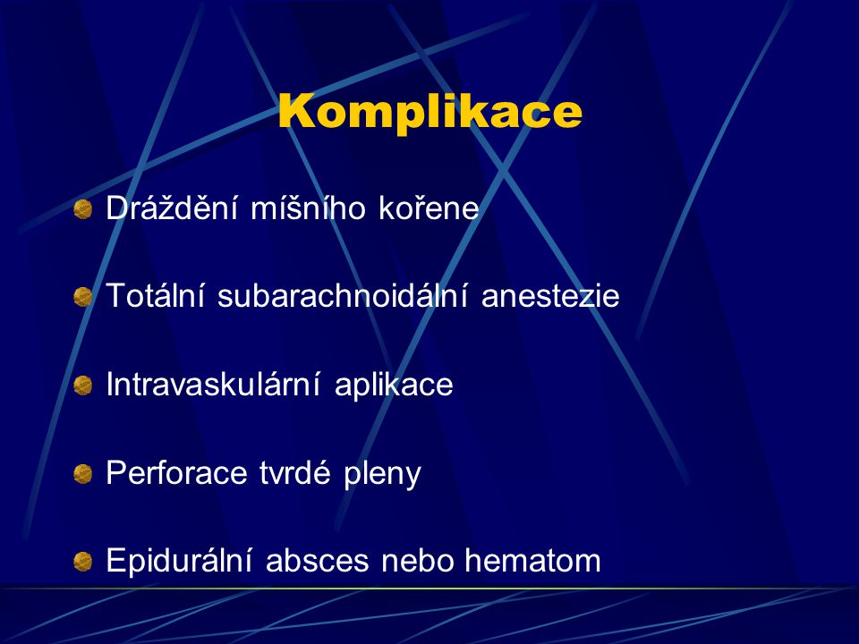 Komplikace Dráždění míšního kořene Totální subarachnoidální anestezie Intravaskulární aplikace Perforace tvrdé pleny Epidurální absces nebo hematom