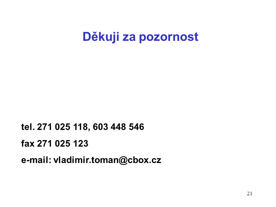 21 Děkuji za pozornost tel. 271 025 118, 603 448 546 fax 271 025 123 e-mail: vladimir.toman@cbox.cz